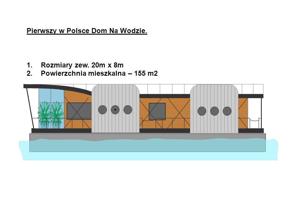 Pierwszy w Polsce Dom Na Wodzie. 1.Rozmiary zew. 20m x 8m 2.Powierzchnia mieszkalna – 155 m2