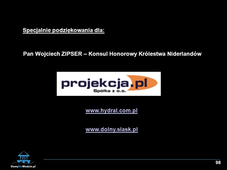 98 Pan Wojciech ZIPSER – Konsul Honorowy Królestwa Niderlandów www.hydral.com.pl www.dolny.slask.pl Specjalnie podziękowania dla: