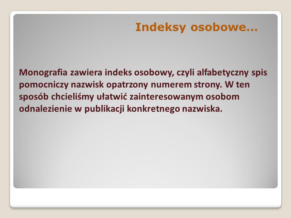 Monografia zawiera indeks osobowy, czyli alfabetyczny spis pomocniczy nazwisk opatrzony numerem strony. W ten sposób chcieliśmy ułatwić zainteresowany