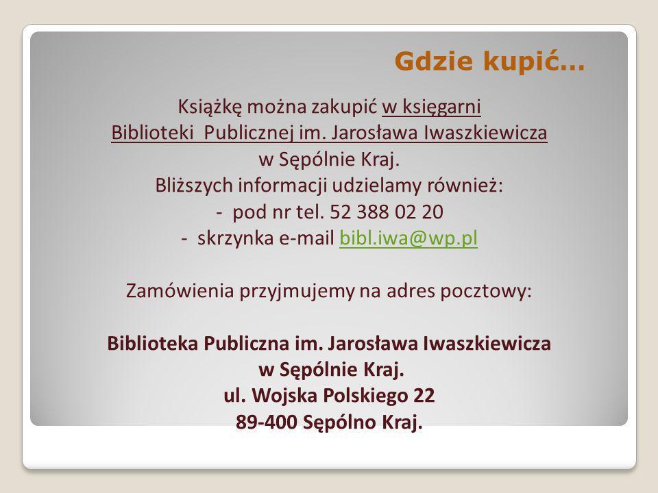 Książkę można zakupić w księgarni Biblioteki Publicznej im. Jarosława Iwaszkiewicza w Sępólnie Kraj. Bliższych informacji udzielamy również: - pod nr