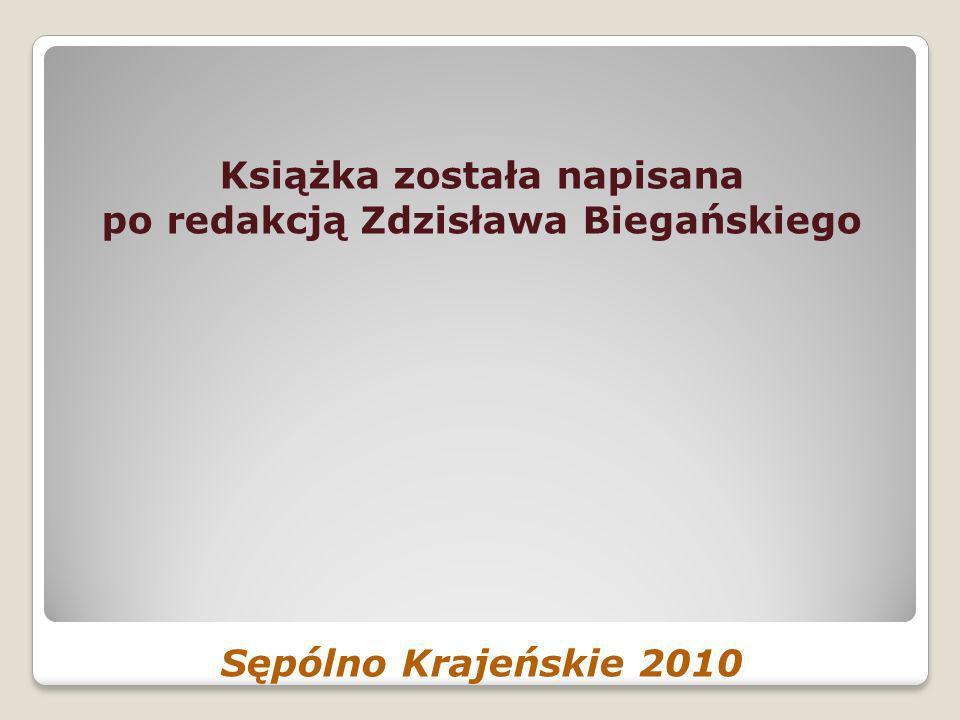 Książka została napisana po redakcją Zdzisława Biegańskiego Sępólno Krajeńskie 2010