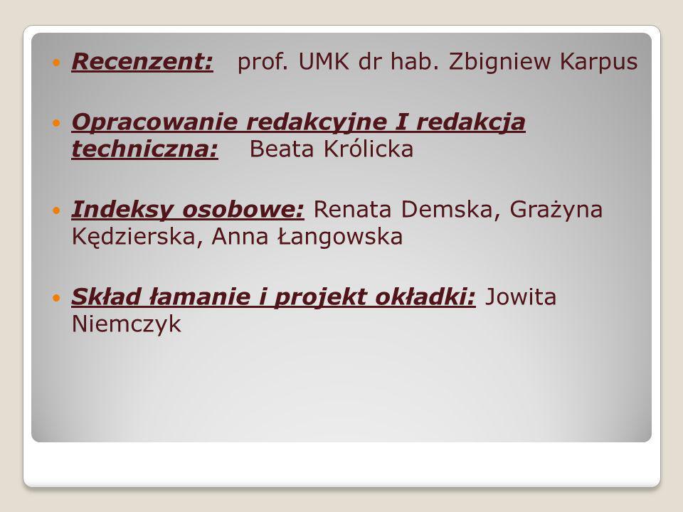 Recenzent: prof. UMK dr hab. Zbigniew Karpus Opracowanie redakcyjne I redakcja techniczna: Beata Królicka Indeksy osobowe: Renata Demska, Grażyna Kędz