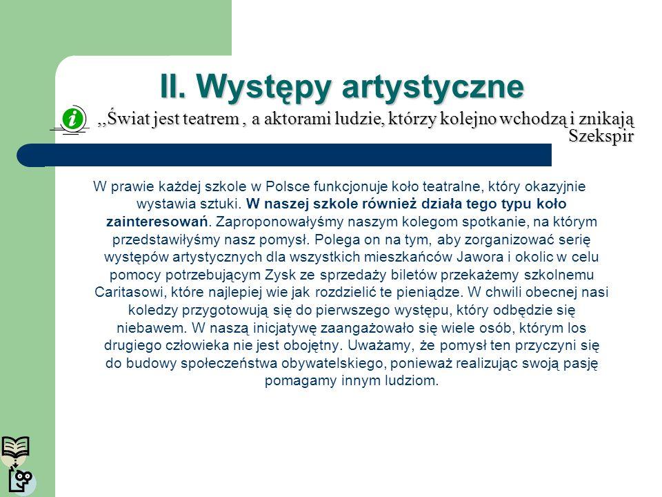 II. Występy artystyczne W prawie każdej szkole w Polsce funkcjonuje koło teatralne, który okazyjnie wystawia sztuki. W naszej szkole również działa te