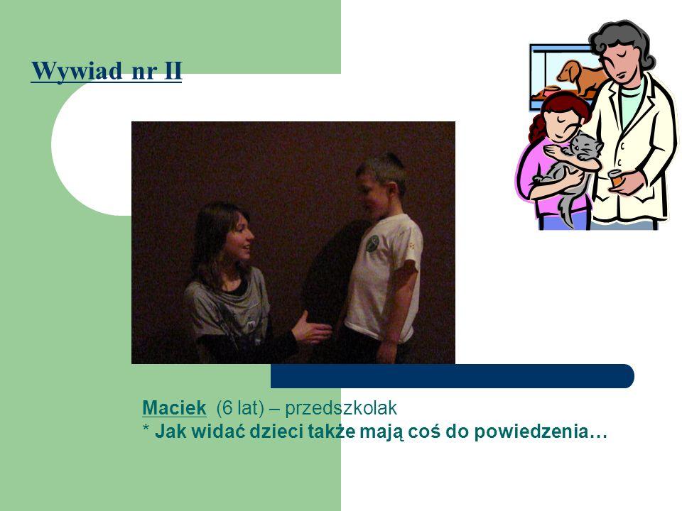 Maciek (6 lat) – przedszkolak * Jak widać dzieci także mają coś do powiedzenia… Wywiad nr II