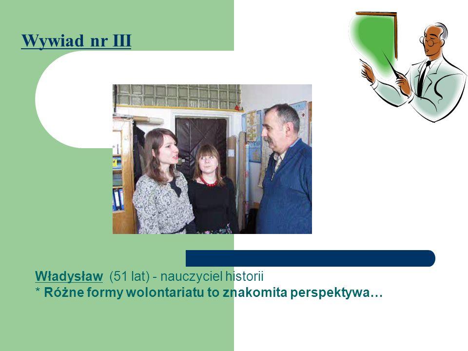 Władysław (51 lat) - nauczyciel historii * Różne formy wolontariatu to znakomita perspektywa… Wywiad nr III