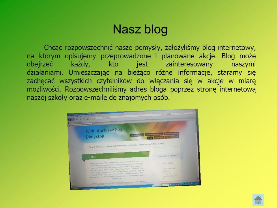 Nasz blog Chcąc rozpowszechnić nasze pomysły, założyliśmy blog internetowy, na którym opisujemy przeprowadzone i planowane akcje. Blog może obejrzeć k