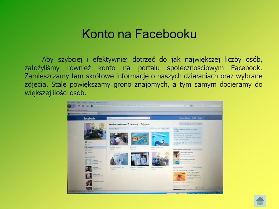 Konto na Facebooku Aby szybciej i efektywniej dotrzeć do jak największej liczby osób, założyliśmy również konto na portalu społecznościowym Facebook.