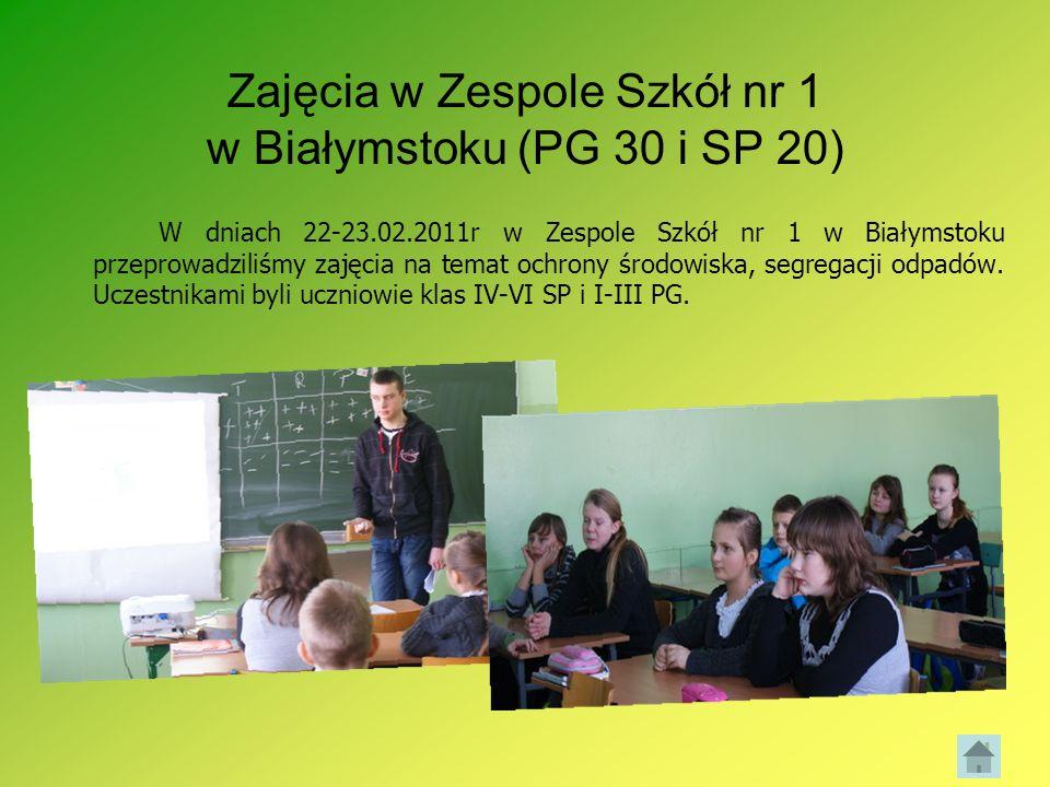 Zajęcia w Zespole Szkół nr 1 w Białymstoku (PG 30 i SP 20) W dniach 22-23.02.2011r w Zespole Szkół nr 1 w Białymstoku przeprowadziliśmy zajęcia na tem
