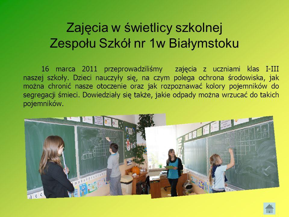 Zajęcia w świetlicy szkolnej Zespołu Szkół nr 1w Białymstoku 16 marca 2011 przeprowadziliśmy zajęcia z uczniami klas I-III naszej szkoły. Dzieci naucz