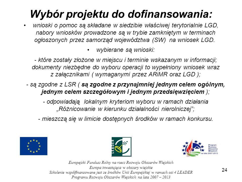 Wybór projektu do dofinansowania: wnioski o pomoc są składane w siedzibie właściwej terytorialnie LGD, nabory wniosków prowadzone są w trybie zamknięt