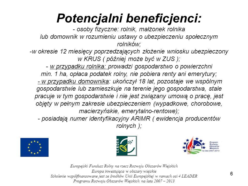 ETAPY PRZYGOTOWANIA WNIOSKU: 1.Weryfikacja pomysłu na utworzenie pozarolniczego źródła dochodu: -zgodność kodu PKD z rozporządzeniem; -budżet ( kosztorys ) – zapewnienie finansowania projektu – REFINANSOWANIE; -koszty kwalifikowalne; -czas potrzebny na realizację inwestycji; 27 Europejski Fundusz Rolny na rzecz Rozwoju Obszarów Wiejskich Europa inwestująca w obszary wiejskie Szkolenie współfinansowane jest ze środków Unii Europejskiej w ramach osi 4 LEADER Programu Rozwoju Obszarów Wiejskich na lata 2007 – 2013