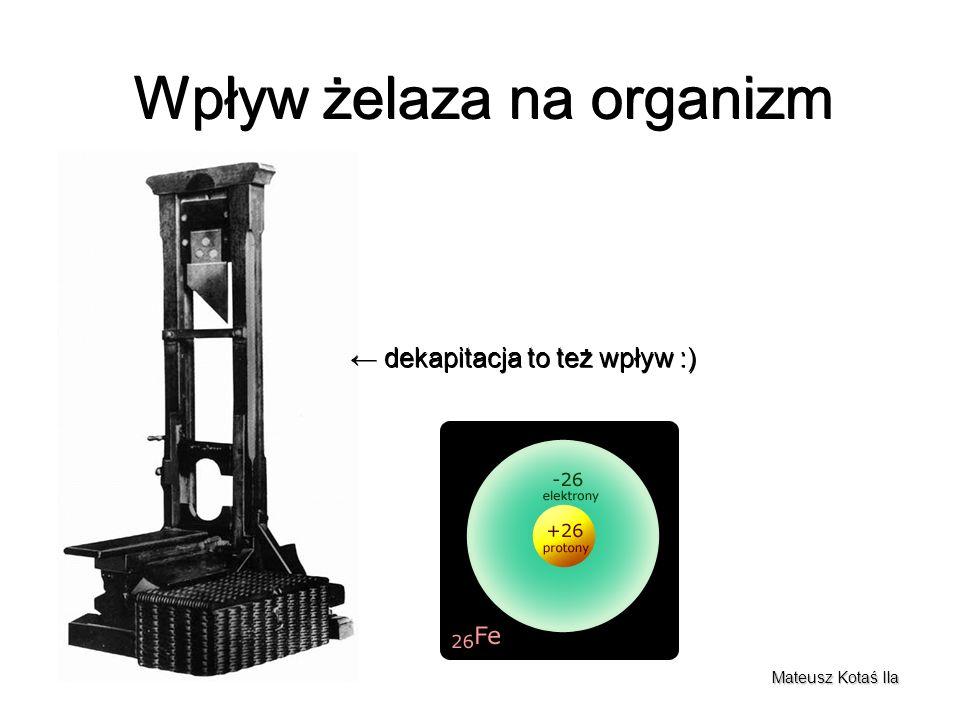 Wpływ żelaza na organizm Mateusz Kotaś IIa dekapitacja to też wpływ :) dekapitacja to też wpływ :)