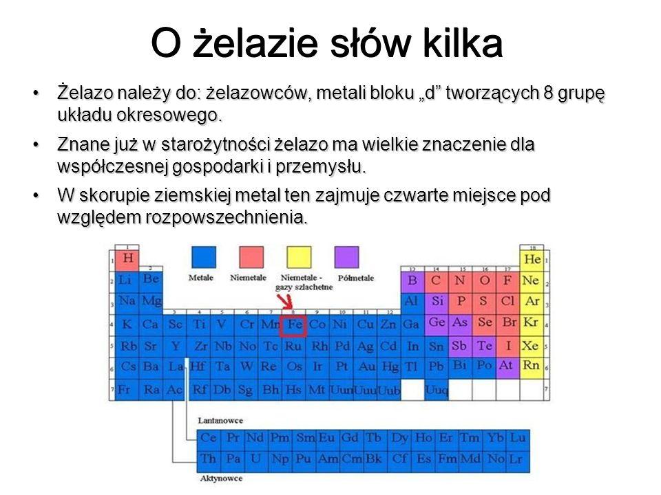 O żelazie słów kilka Żelazo należy do: żelazowców, metali bloku d tworzących 8 grupę układu okresowego.Żelazo należy do: żelazowców, metali bloku d tw