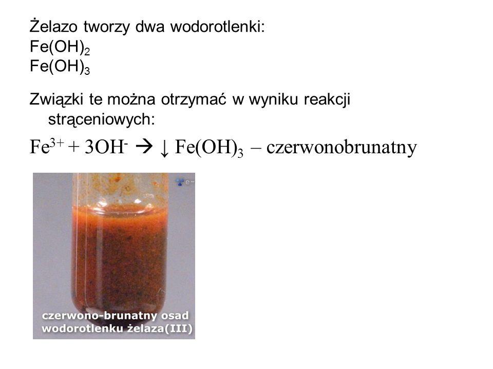 Żelazo tworzy dwa wodorotlenki: Fe(OH) 2 Fe(OH) 3 Związki te można otrzymać w wyniku reakcji strąceniowych: Fe 3+ + 3OH - Fe(OH) 3 – czerwonobrunatny