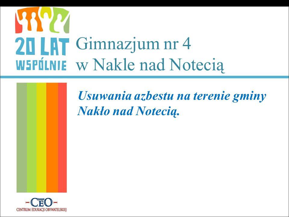 Gimnazjum nr 4 w Nakle nad Notecią Usuwania azbestu na terenie gminy Nakło nad Notecią.