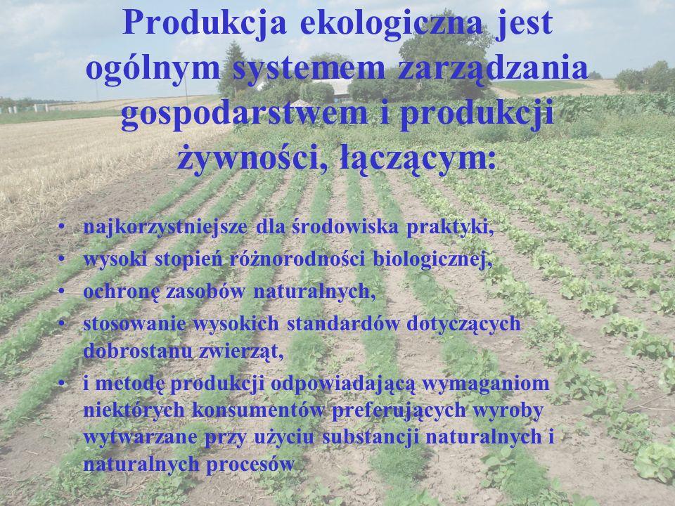 Produkcja ekologiczna jest ogólnym systemem zarządzania gospodarstwem i produkcji żywności, łączącym: najkorzystniejsze dla środowiska praktyki, wysok