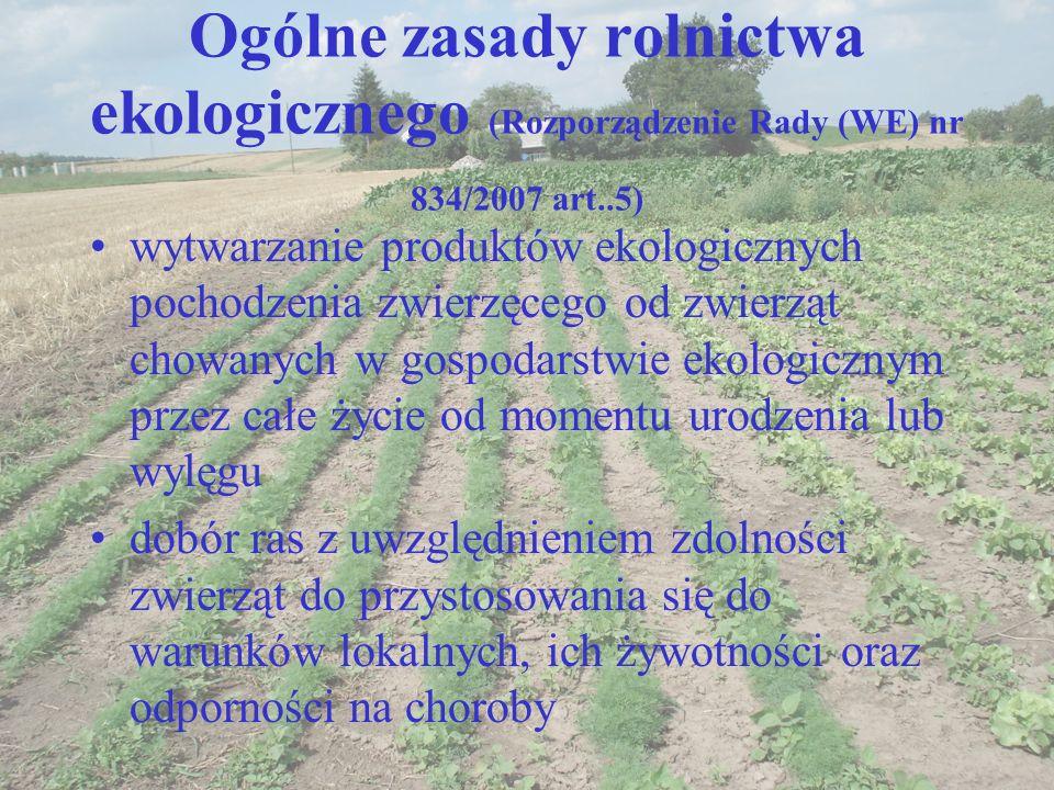 Ogólne zasady rolnictwa ekologicznego (Rozporządzenie Rady (WE) nr 834/2007 art..5) wytwarzanie produktów ekologicznych pochodzenia zwierzęcego od zwi