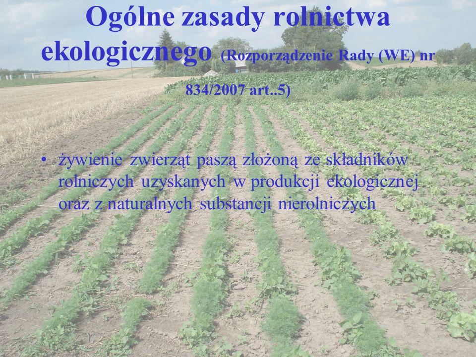 Ogólne zasady rolnictwa ekologicznego (Rozporządzenie Rady (WE) nr 834/2007 art..5) żywienie zwierząt paszą złożoną ze składników rolniczych uzyskanyc