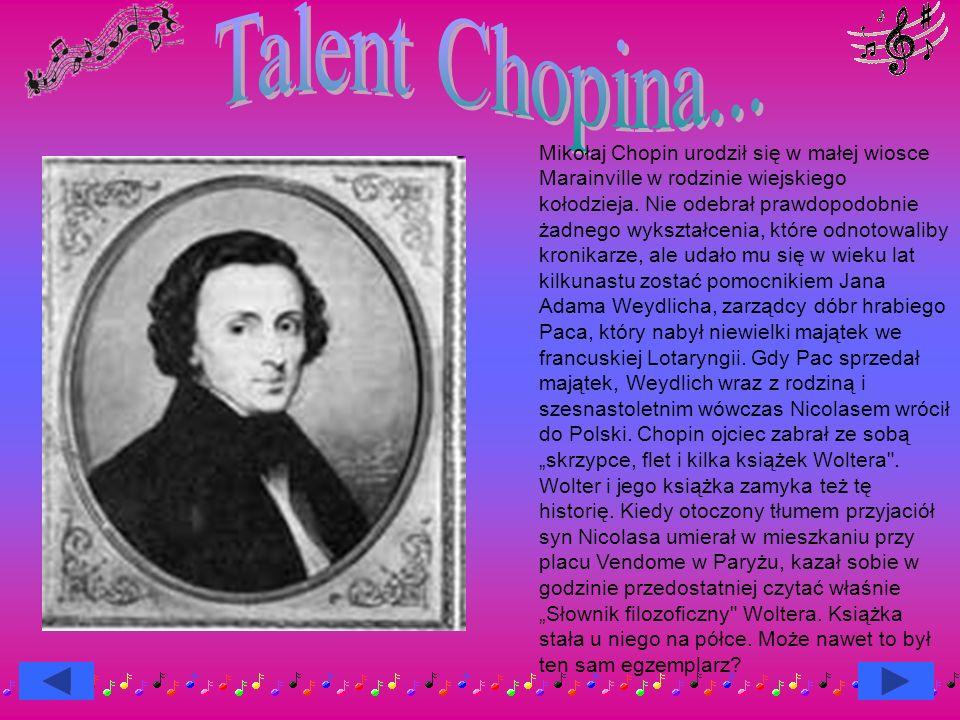 Mikołaj Chopin urodził się w małej wiosce Marainville w rodzinie wiejskiego kołodzieja.