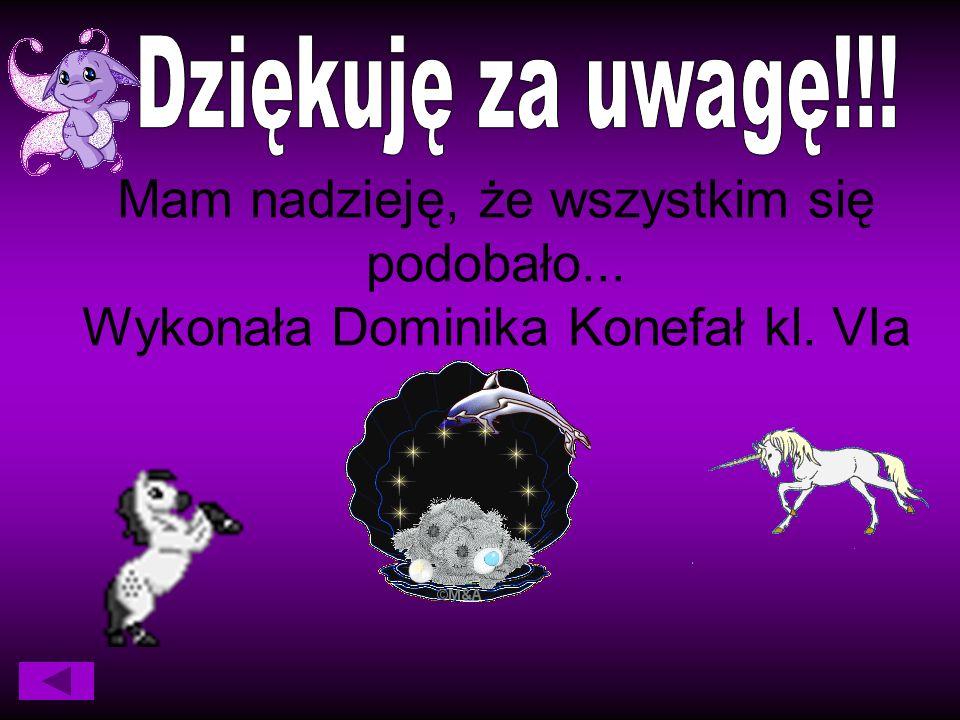 Mam nadzieję, że wszystkim się podobało... Wykonała Dominika Konefał kl. VIa