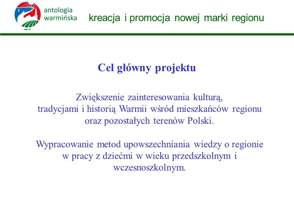 kreacja i promocja nowej marki regionu Cel główny projektu Zwiększenie zainteresowania kulturą, tradycjami i historią Warmii wśród mieszkańców regionu oraz pozostałych terenów Polski.