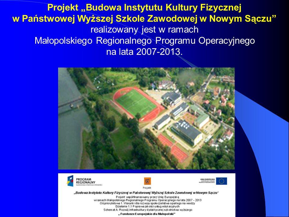 Projekt Budowa Instytutu Kultury Fizycznej w Państwowej Wyższej Szkole Zawodowej w Nowym Sączu realizowany jest w ramach Małopolskiego Regionalnego Pr
