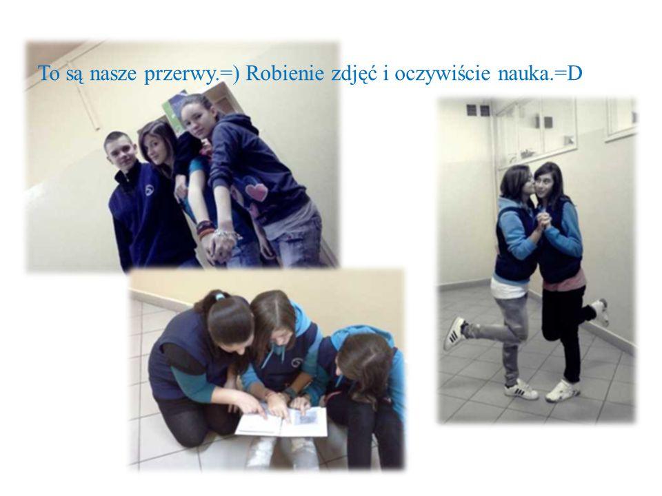 To są nasze przerwy.=) Robienie zdjęć i oczywiście nauka.=D