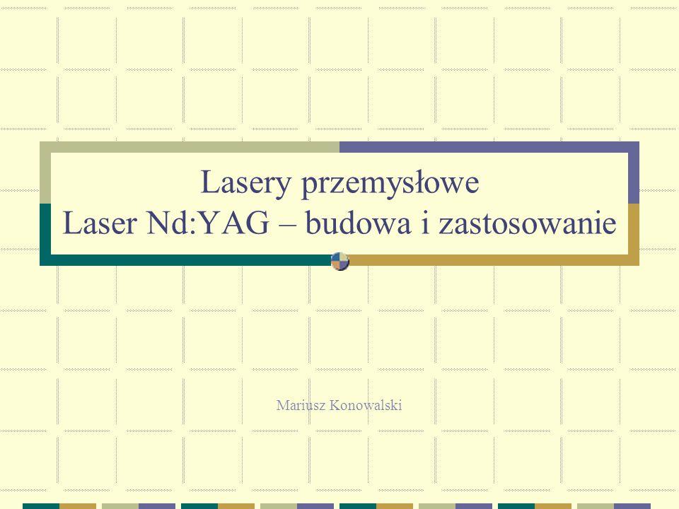 2 Laser Nd:YAG - przypomnienie Ośrodek czynny – kryształ Y 3 Al 5 O 12 (YAG) - granatu aluminiowo -itrowego domieszkowany neodymem.