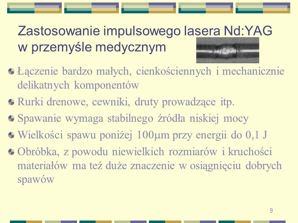 9 Zastosowanie impulsowego lasera Nd:YAG w przemyśle medycznym Łączenie bardzo małych, cienkościennych i mechanicznie delikatnych komponentów Rurki dr