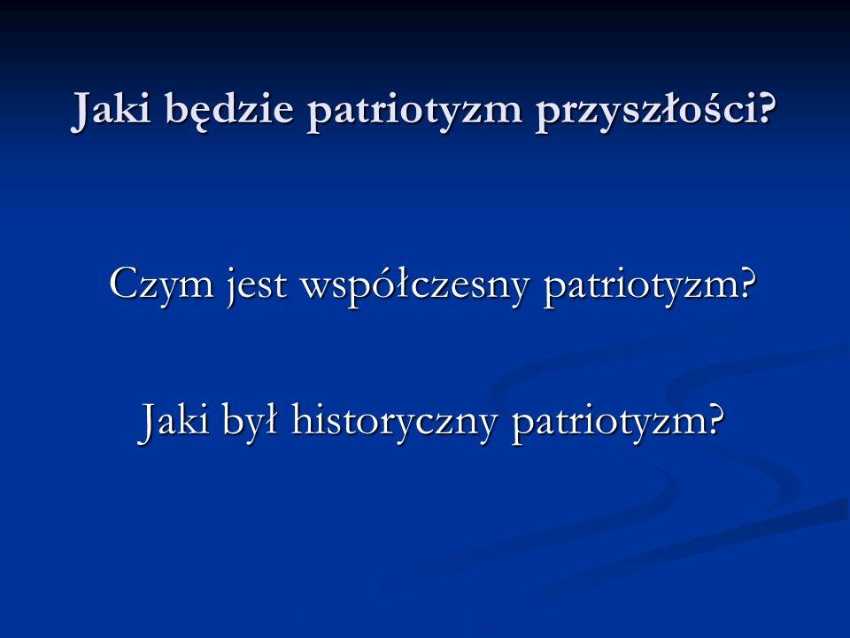 Jaki będzie patriotyzm przyszłości? Czym jest współczesny patriotyzm? Jaki był historyczny patriotyzm?