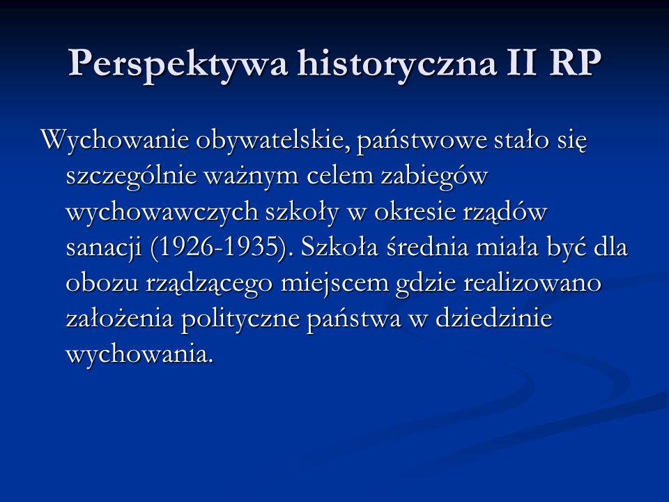 Perspektywa historyczna II RP Wychowanie obywatelskie, państwowe stało się szczególnie ważnym celem zabiegów wychowawczych szkoły w okresie rządów san