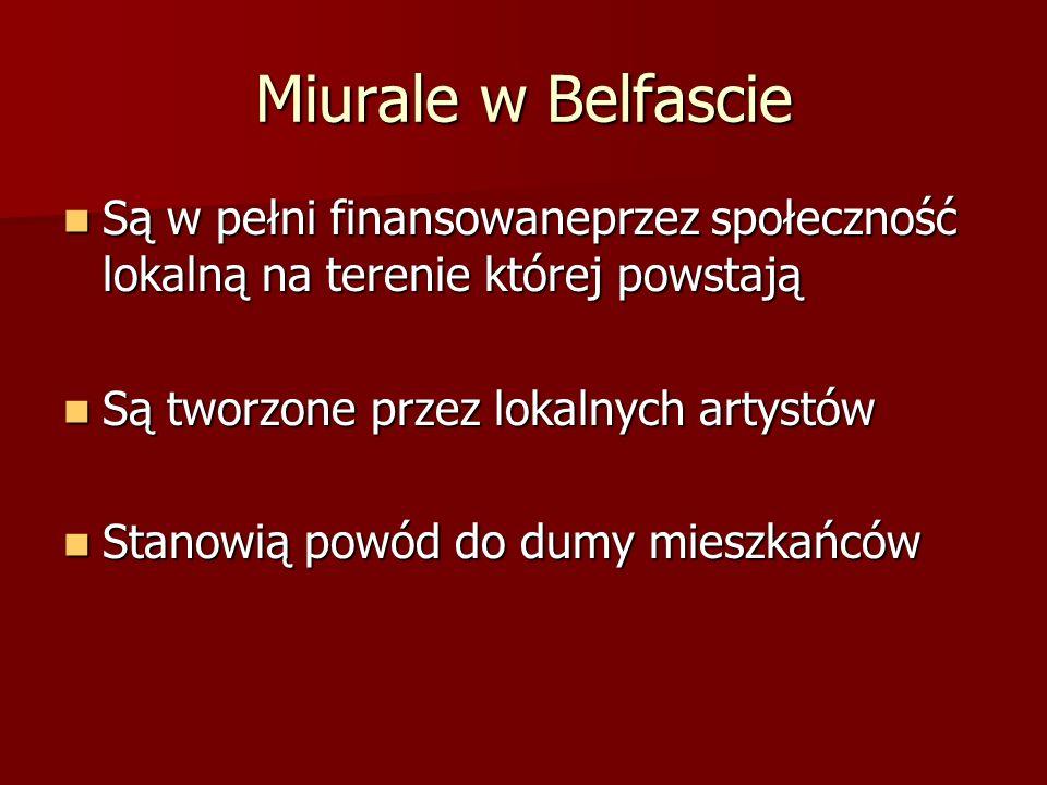 Miurale w Belfascie Są w pełni finansowaneprzez społeczność lokalną na terenie której powstają Są w pełni finansowaneprzez społeczność lokalną na tere