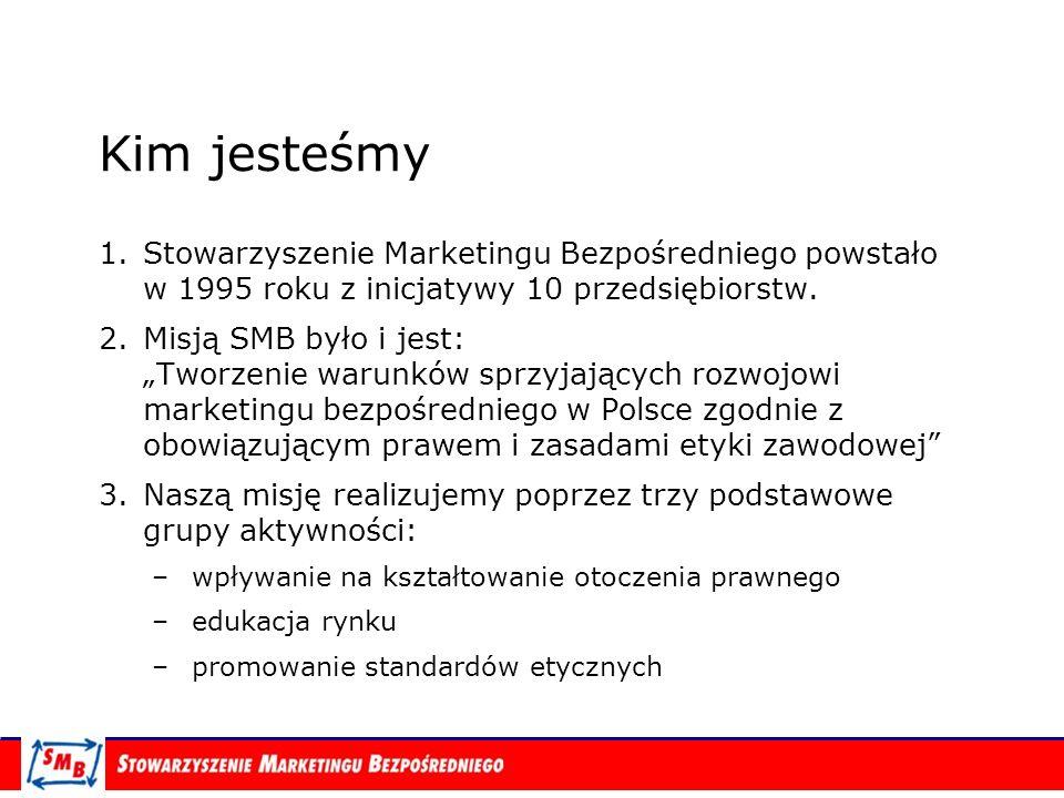 Kim jesteśmy 1.Stowarzyszenie Marketingu Bezpośredniego powstało w 1995 roku z inicjatywy 10 przedsiębiorstw. 2.Misją SMB było i jest: Tworzenie warun