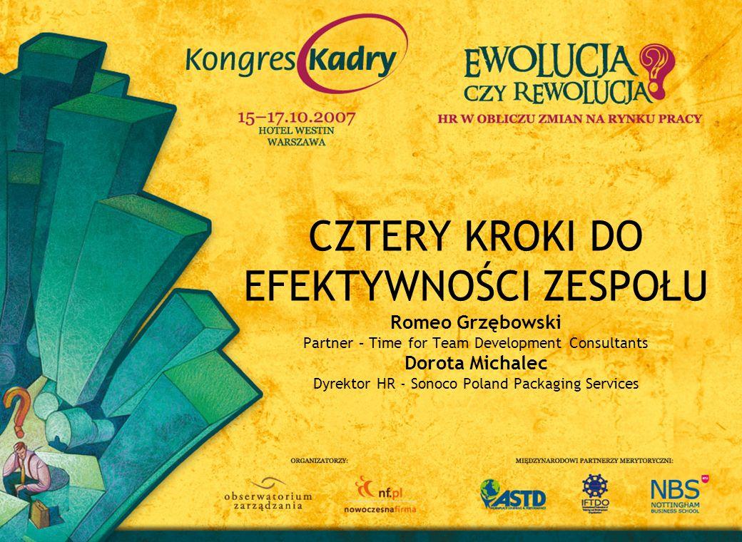 CZTERY KROKI DO EFEKTYWNOŚCI ZESPOŁU Romeo Grzębowski Partner – Time for Team Development Consultants Dorota Michalec Dyrektor HR - Sonoco Poland Pack