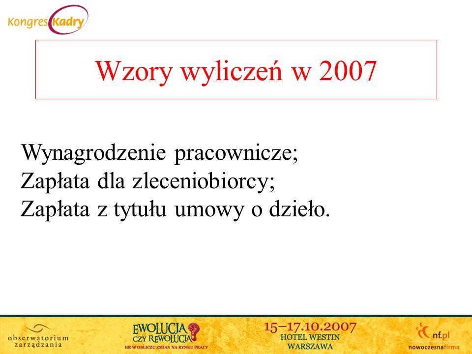 Wzory wyliczeń w 2007 Wynagrodzenie pracownicze; Zapłata dla zleceniobiorcy; Zapłata z tytułu umowy o dzieło.