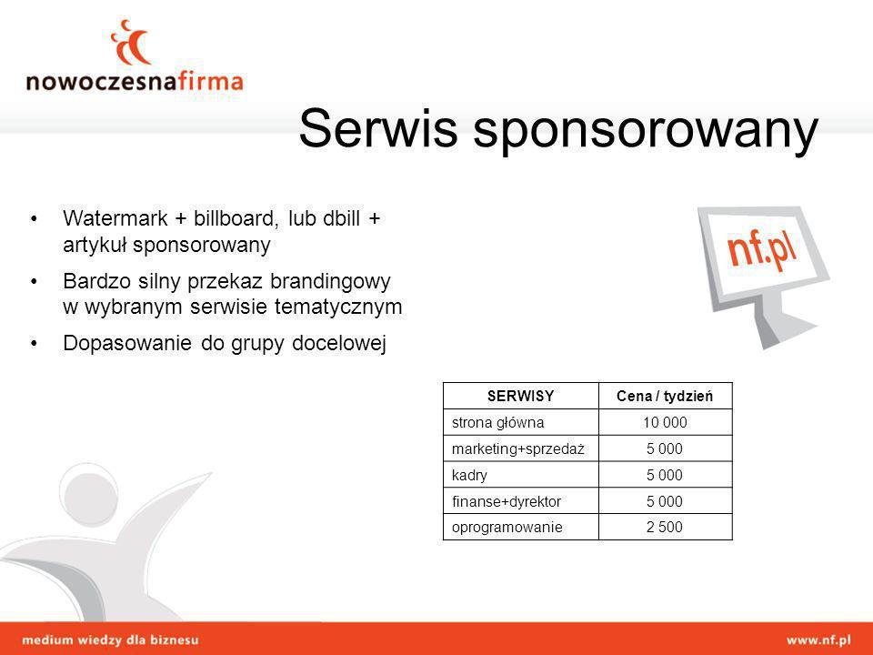 Watermark + billboard, lub dbill + artykuł sponsorowany Bardzo silny przekaz brandingowy w wybranym serwisie tematycznym Dopasowanie do grupy docelowe