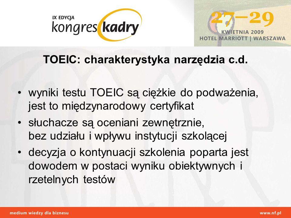 TOEIC: charakterystyka narzędzia c.d. wyniki testu TOEIC są ciężkie do podważenia, jest to międzynarodowy certyfikat słuchacze są oceniani zewnętrznie