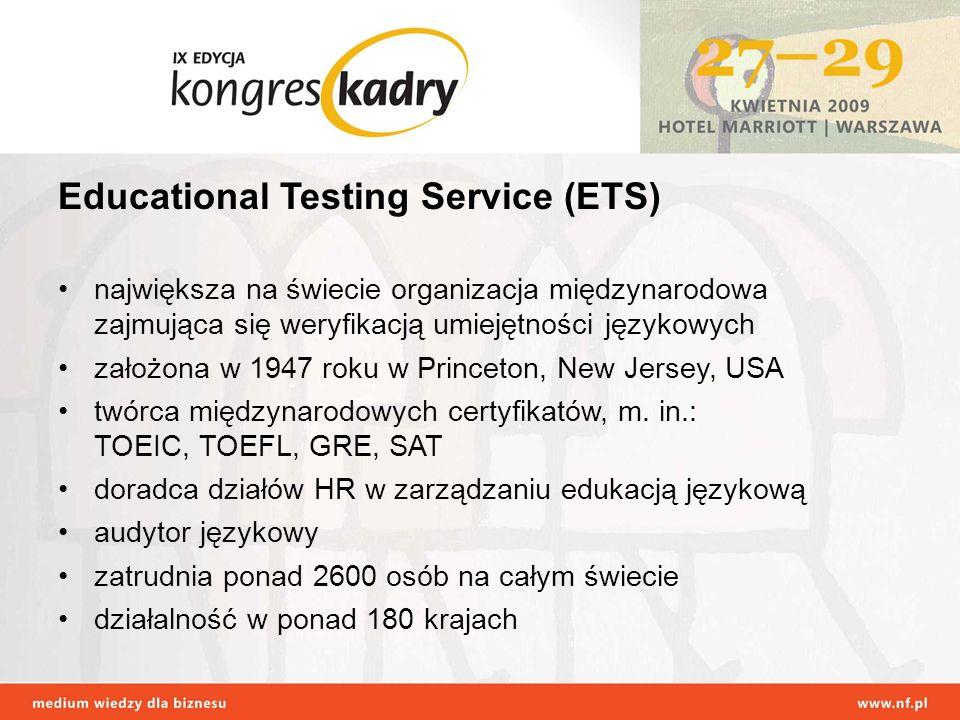 Educational Testing Service (ETS) największa na świecie organizacja międzynarodowa zajmująca się weryfikacją umiejętności językowych założona w 1947 r