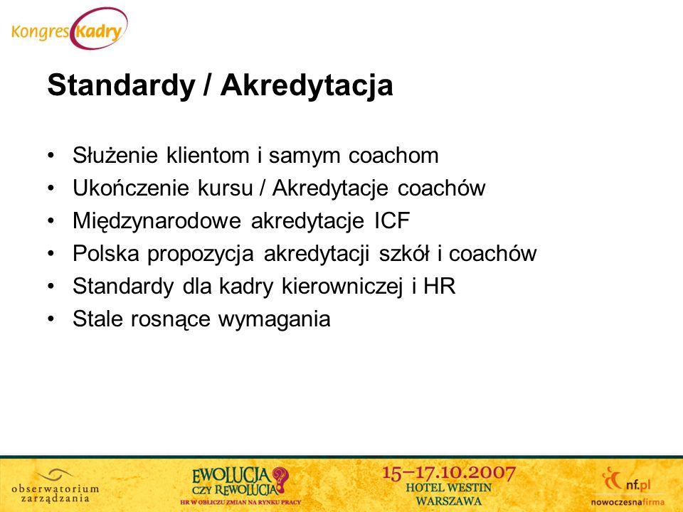 Standardy / Akredytacja Służenie klientom i samym coachom Ukończenie kursu / Akredytacje coachów Międzynarodowe akredytacje ICF Polska propozycja akre