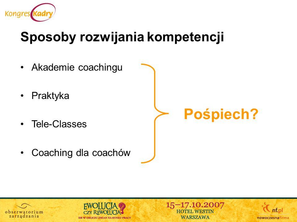 Sposoby rozwijania kompetencji Akademie coachingu Praktyka Tele-Classes Coaching dla coachów Pośpiech?