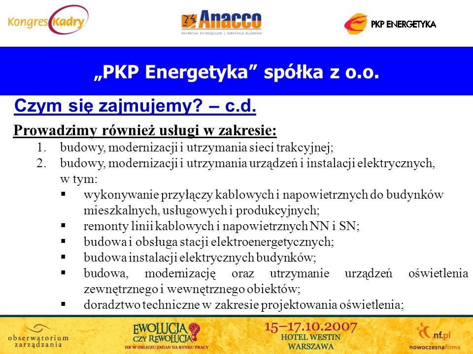 PKP Energetyka spółka z o.o. Czym się zajmujemy? – c.d. Prowadzimy również usługi w zakresie: 1.budowy, modernizacji i utrzymania sieci trakcyjnej; 2.