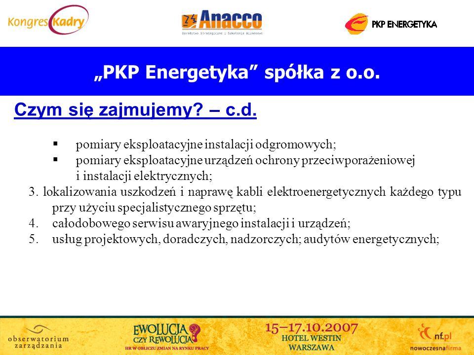 PKP Energetyka spółka z o.o. Czym się zajmujemy? – c.d. pomiary eksploatacyjne instalacji odgromowych; pomiary eksploatacyjne urządzeń ochrony przeciw