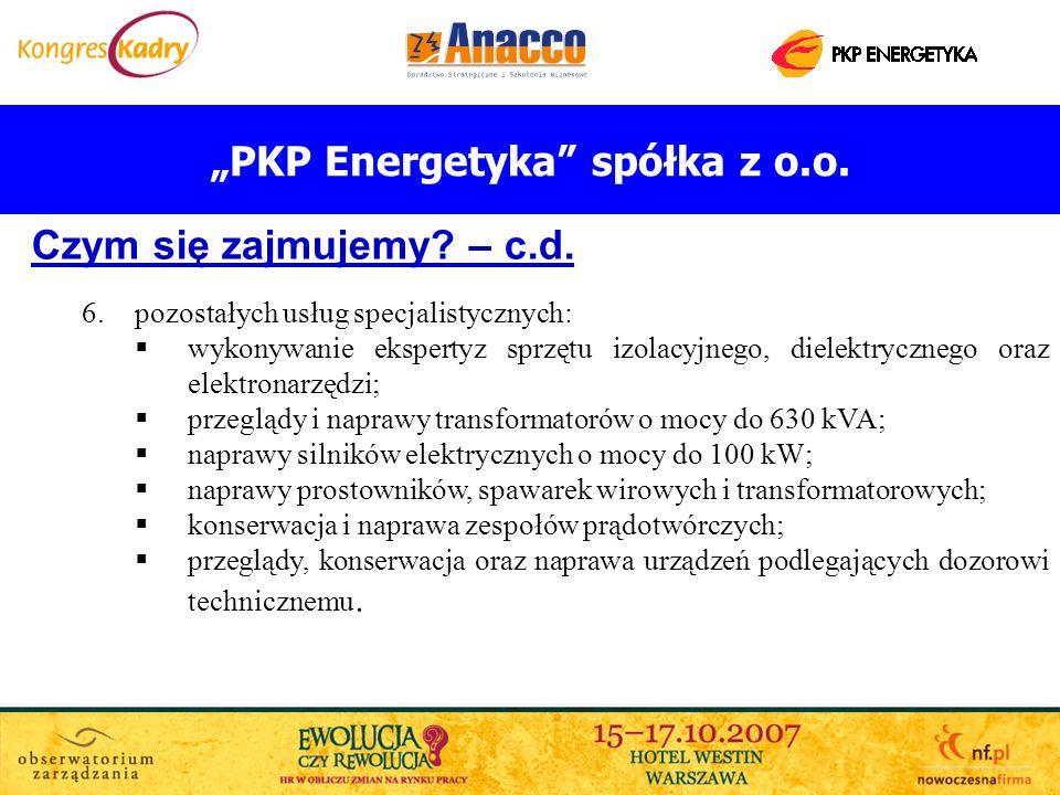 PKP Energetyka spółka z o.o. Czym się zajmujemy? – c.d. 6.pozostałych usług specjalistycznych: wykonywanie ekspertyz sprzętu izolacyjnego, dielektrycz