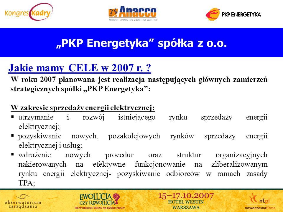PKP Energetyka spółka z o.o. Jakie mamy CELE w 2007 r. ? W roku 2007 planowana jest realizacja następujących głównych zamierzeń strategicznych spółki