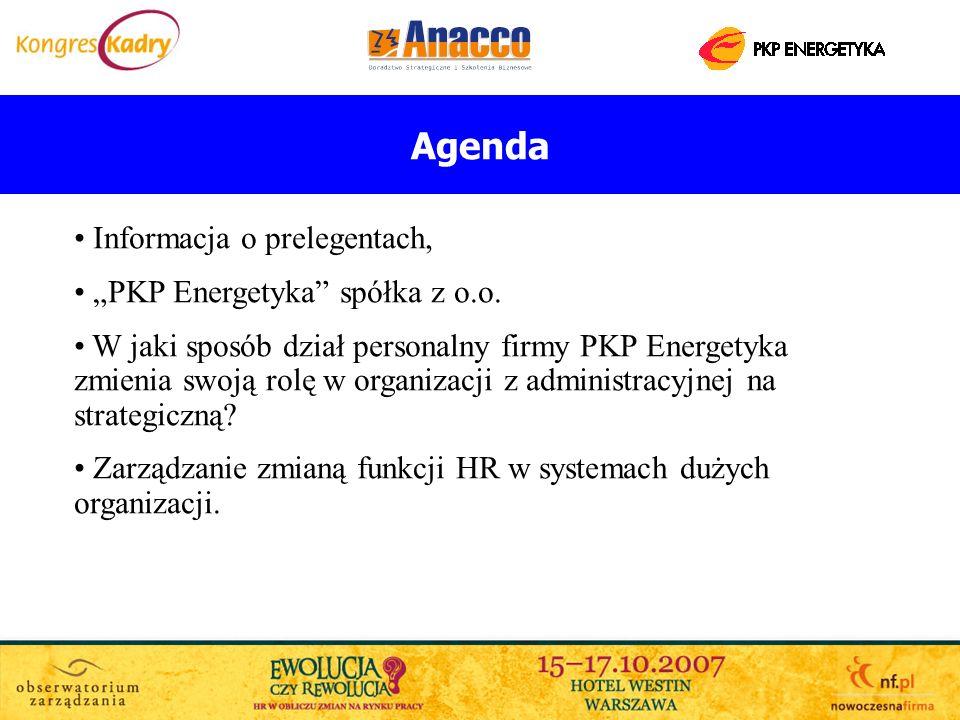 Agenda Informacja o prelegentach, PKP Energetyka spółka z o.o. W jaki sposób dział personalny firmy PKP Energetyka zmienia swoją rolę w organizacji z