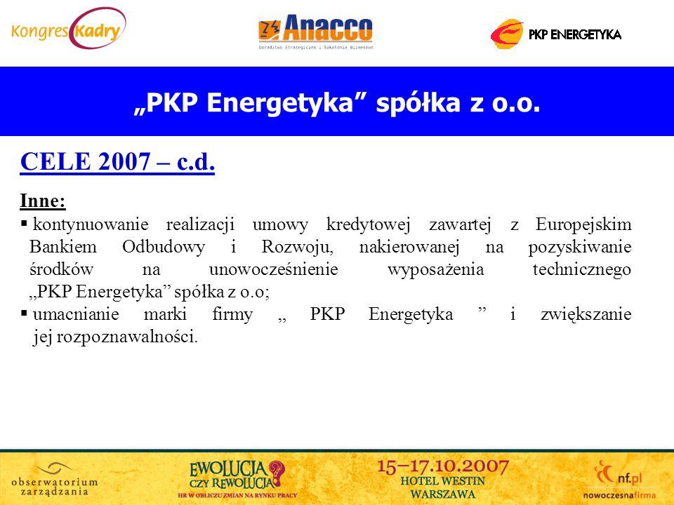 PKP Energetyka spółka z o.o. CELE 2007 – c.d. Inne: kontynuowanie realizacji umowy kredytowej zawartej z Europejskim Bankiem Odbudowy i Rozwoju, nakie