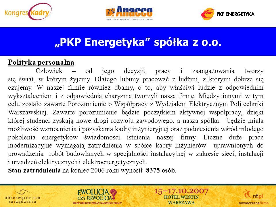 PKP Energetyka spółka z o.o. Polityka personalna Człowiek – od jego decyzji, pracy i zaangażowania tworzy się świat, w którym żyjemy. Dlatego lubimy p