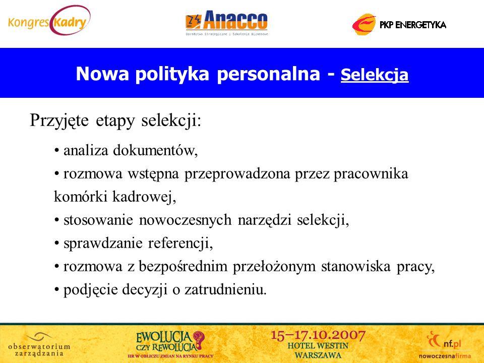 Nowa polityka personalna - Selekcja Przyjęte etapy selekcji: analiza dokumentów, rozmowa wstępna przeprowadzona przez pracownika komórki kadrowej, sto