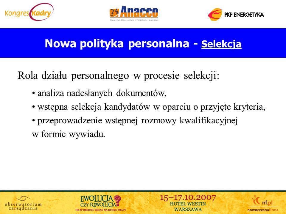 Nowa polityka personalna - Selekcja Rola działu personalnego w procesie selekcji: analiza nadesłanych dokumentów, wstępna selekcja kandydatów w oparci