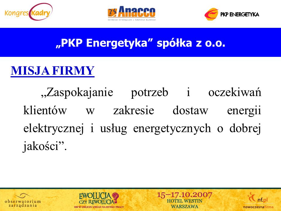 PKP Energetyka spółka z o.o. MISJA FIRMY Zaspokajanie potrzeb i oczekiwań klientów w zakresie dostaw energii elektrycznej i usług energetycznych o dob